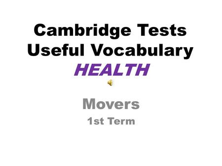 Cambridge Tests Useful Vocabulary HEALTH Movers 1st Term.