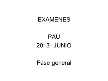 EXAMENES PAU JUNIO Fase general