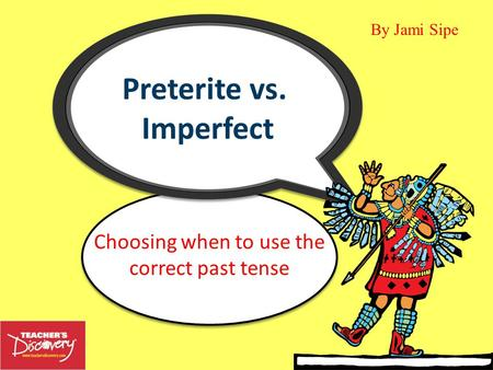 Choosing when to use the correct past tense By Jami Sipe.