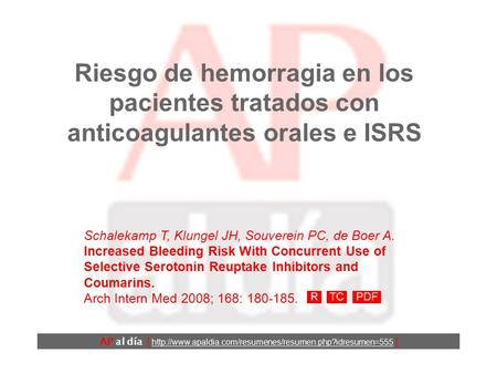 Riesgo de hemorragia en los pacientes tratados con anticoagulantes orales e ISRS Schalekamp T, Klungel JH, Souverein PC, de Boer A. Increased Bleeding.