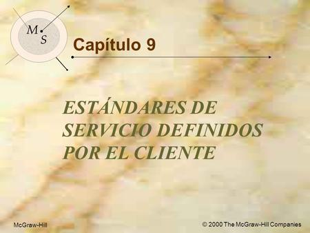McGraw-Hill© 2000 The McGraw-Hill Companies 1 M S McGraw-Hill © 2000 The McGraw-Hill Companies Capítulo 9 ESTÁNDARES DE SERVICIO DEFINIDOS POR EL CLIENTE.