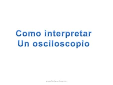 Como interpretar Un osciloscopio