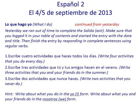 Lo que hago yo (What I do)continued from yesterday Yesterday we ran out of time to complete the Salida (exit). Make sure that you logged it in your table.