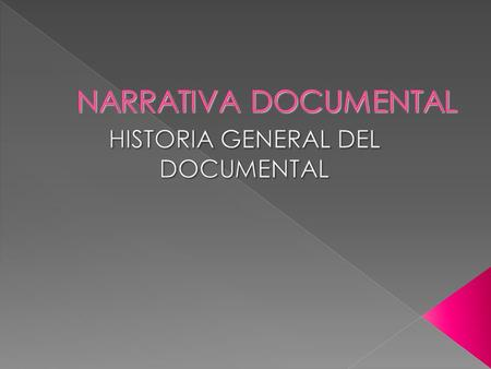  LA APARICIÓN DEL DOCUMENTAL  Hermanos Lumière  Robert Flaherty (Nanook of the North, Moana, Lousiana story)  John Grierson acuña el término documental.