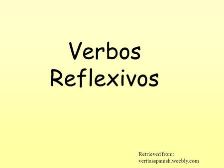 Verbos Reflexivos Retrieved from: veritasspanish.weebly.com.