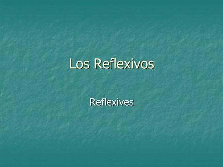 Los Reflexivos Reflexives. Repaso You use a reflexive verb when you talk about doing something to yourself. You use a reflexive verb when you talk about.