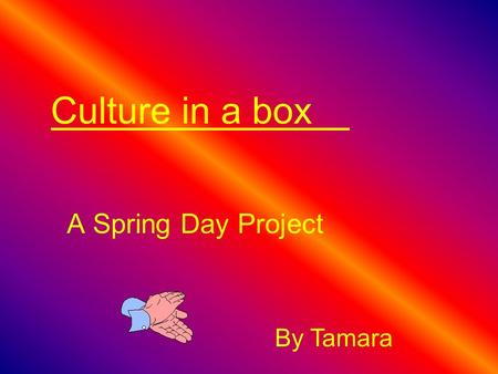 Culture in a box A Spring Day Project By Tamara Your flag? Flag Description Three horizontal stripes of red (top), yellow, (double width), and red colour.