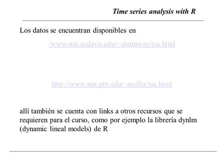 Time series analysis with R Los datos se encuentran disponibles en /www.stat.ucdavis.edu/~shumway/tsa.html  allí.