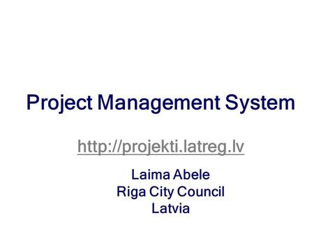 Project Management System  Laima Abele Riga City Council Latvia.