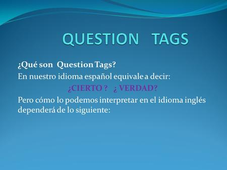 QUESTION TAGS ¿Qué son Question Tags?