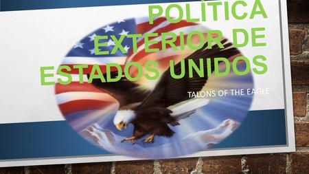 POLÍTICA EXTERIOR DE ESTADOS UNIDOS TALONS OF THE EAGLE.