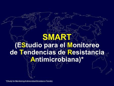 SMART (EStudio para el Monitoreo de Tendencias de Resistancia Antimicrobiana)* *(Study for Monitoring Antimicrobial Resistance Trends)