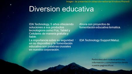 Diversion educativa IDA Technology, 5 años ofreciendo soluciones a sus productos tecnologicos como Pcs, Tablet y Celulares de manera gratuita y fiable.