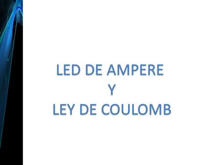 LED DE AMPERE Y LEY DE COULOMB.