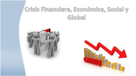 Crisis Financiera, Económica, Social y Global