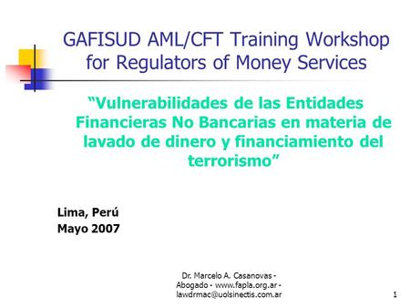 Dr. Marcelo A. Casanovas - Abogado -  - GAFISUD AML/CFT Training Workshop for Regulators of Money Services.
