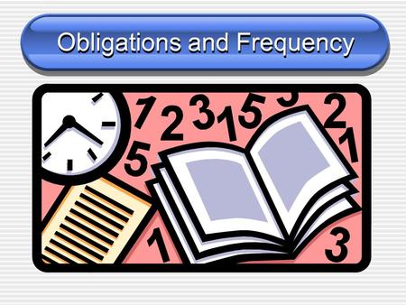 Obligations and Frequency To voice an obligation we say Hay que + (verb) Or Tener (conjugated) + que + (verb)
