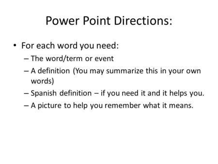 Power Point Directions: For each word you need: – The word/term or event – A definition (You may summarize this in your own words) – Spanish definition.