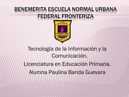 BENEMERITA Escuela normal urbana federal fronteriza