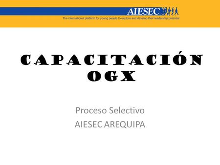 Proceso Selectivo AIESEC AREQUIPA