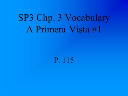 SP3 Chp. 3 Vocabulary A Primera Vista #1 P. 115 la alimentación nutrition, feeding.