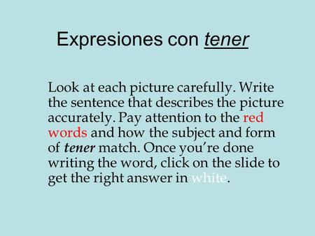 Expresiones con tener Look at each picture carefully. Write the sentence that describes the picture accurately. Pay attention to the red words and how.