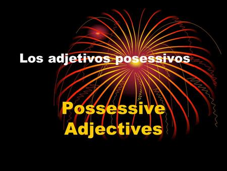 Los adjetivos posessivos Possessive Adjectives Possessive Adjectives Adjectives help DESCRIBE nouns, correct? They can also show possession, to whom.