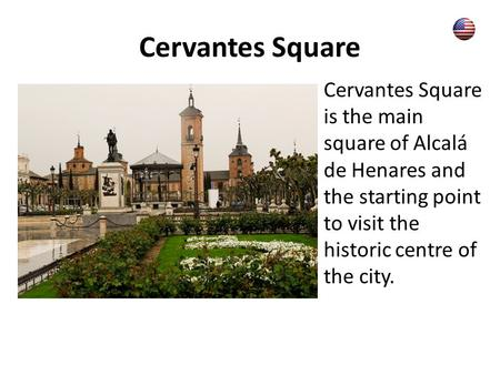 Cervantes Square Cervantes Square is the main square of Alcalá de Henares and the starting point to visit the historic centre of the city.