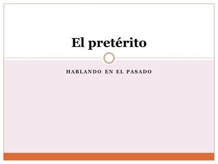 HABLANDO EN EL PASADO El pretérito. The preterite tense is a ___ ACTION tense. It is used to say what HAPPENED It is used to tell of an action that was.