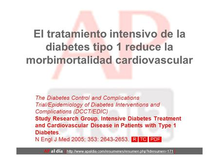 El tratamiento intensivo de la diabetes tipo 1 reduce la morbimortalidad cardiovascular The Diabetes Control and Complications Trial/Epidemiology of Diabetes.