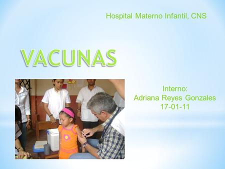 Interno: Adriana Reyes Gonzales 17-01-11 Hospital Materno Infantil, CNS.