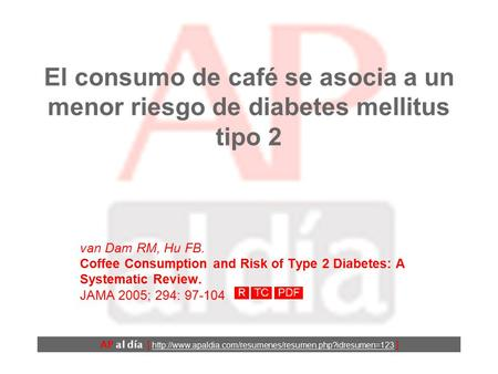 El consumo de café se asocia a un menor riesgo de diabetes mellitus tipo 2 van Dam RM, Hu FB. Coffee Consumption and Risk of Type 2 Diabetes: A Systematic.