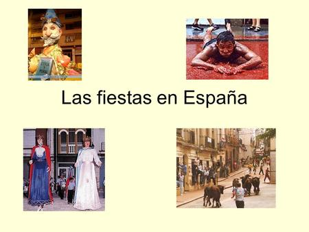 Las fiestas en España. Cultural knowledge Use in written pieces, we went to the X festival it is about....they celebrate....