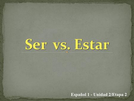 Español 1 - Unidad 2/Etapa 2. Permanent Condition Temporary Condition.