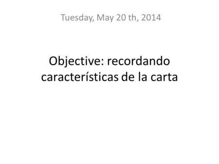 Objective: recordando características de la carta Tuesday, May 20 th, 2014.