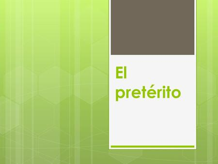 El pretérito. Vamos a usar el pretérito para hablar de nuestras vacaciones.  The preterite tense is used to express a completed action at a fixed time.
