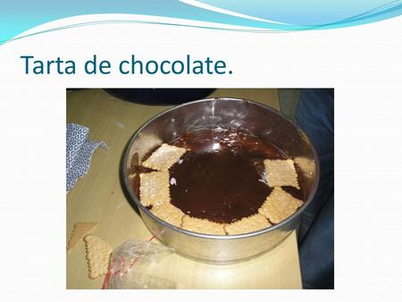 Tarta de chocolate.. Ingredientes para 8 personas: 2 tabletas de chocolate para fundir. 1 caja de leche entera. 2 paquetes de galletas. 1 sobre de flan.