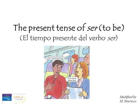 The present tense of ser (to be) (El tiempo presente del verbo ser) Modified by M. Sincioco.