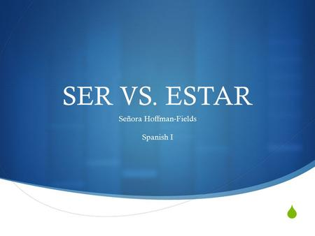  SER VS. ESTAR Señora Hoffman-Fields Spanish I. Ser and Estar both mean TO BE.