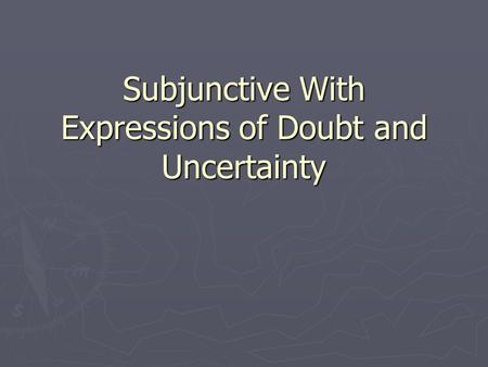 Subjunctive With Expressions of Doubt and Uncertainty.