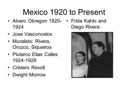 Mexico 1920 to Present Alvaro Obregon Jose Vasconcelos