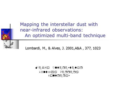 Lombardi, M., & Alves, J. 2001,A&A, 377, 1023 Mapping the interstellar dust with near-infrared observations: An optimized multi-band technique Medio Interestelar.
