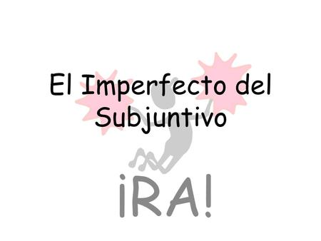 El Imperfecto del Subjuntivo ¡RA!. __________ + Sujeto #1 + ______ + Sujeto #2 + Verbo al ______________ WORDEQUE SUBJUNTIVO.