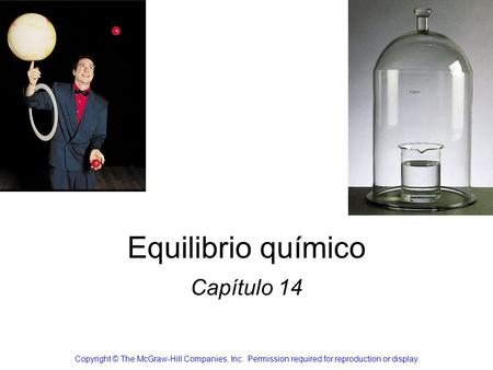 Equilibrio químico Capítulo 14 Copyright © The McGraw-Hill Companies, Inc. Permission required for reproduction or display.