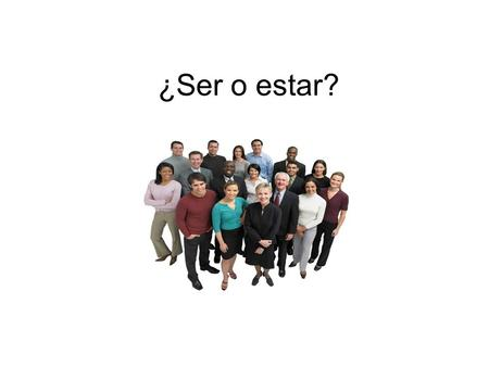 ¿Ser o estar?. SER = to be Origin Profession Physical Characteristics Personality Time ESTAR = to be Location Health Emotion Present Progressive.