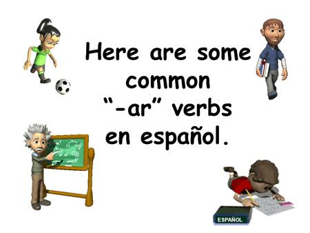 "Here are some common ""-ar"" verbs en español. ESPAÑOL."