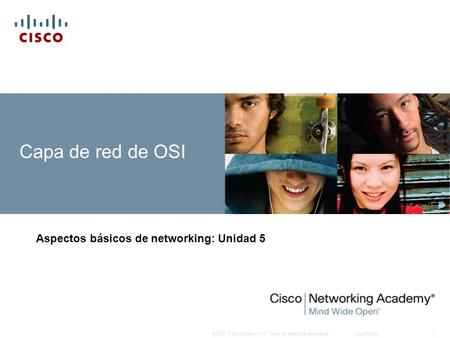 © 2007 Cisco Systems, Inc. Todos los derechos reservados.Cisco Public1 Capa de red de OSI Aspectos básicos de networking: Unidad 5.