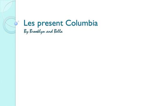 Les present Columbia By Brooklyn and Bella. Facts about Columbia Los deportes populares son Futbol, Bicycle Racing, Car Racing andHorse Racing. La población.