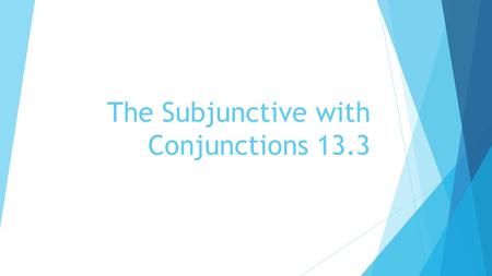 The Subjunctive with Conjunctions 13.3. 13.3 Subjunctive with conjunctions When stipulating a condition, you will need to use the subjunctive. Cojunctions.