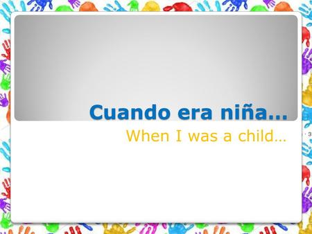 Cuando era niña… When I was a child….